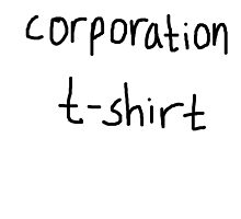 Corporation T-shirt by coolfacetees