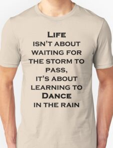 Life Isn't About Waiting For The Storm To Pass T-Shirt