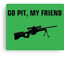 Go pit, my friend Canvas Print