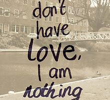 1 Corinthians 13: If I don't have love.. by countedhairs