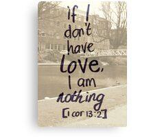 1 Corinthians 13: If I don't have love.. Canvas Print