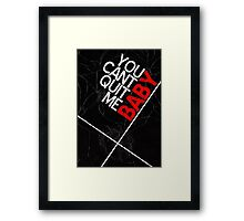 You Can't Quit Me, Baby - Typography Framed Print