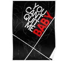 You Can't Quit Me, Baby - Typography Poster