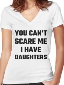 You Can't Scare Me I Have Daughters Women's Fitted V-Neck T-Shirt