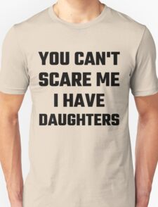 You Can't Scare Me I Have Daughters T-Shirt