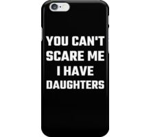 You Can't Scare Me I Have Daughters iPhone Case/Skin