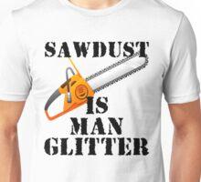 Sawdust Is Man Glitter Unisex T-Shirt
