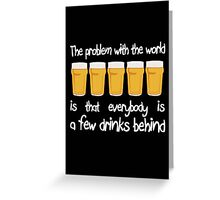 The Problem With The World... Greeting Card