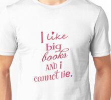 I like big books and I cannot lie. Unisex T-Shirt