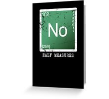 No Half Measures Greeting Card