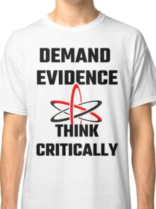 Demand Evidence Think Critically Classic T-Shirt