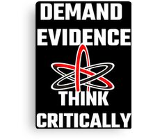 Demand Evidence Think Critically Canvas Print