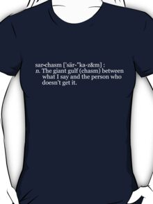 """sar•chasm ['sär-""""ka-z&m] : n. The giant gulf (chasm) between what I say and the person who doesn't get it. T-Shirt"""
