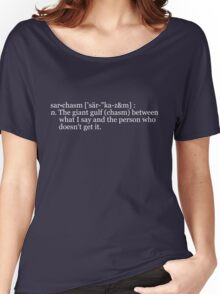 """sar•chasm ['sär-""""ka-z&m] : n. The giant gulf (chasm) between what I say and the person who doesn't get it. Women's Relaxed Fit T-Shirt"""