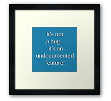 It's not a bug! - software engineering, developer, coding, debugging, debugger, computer programming Framed Print