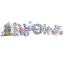 I'm OK Photographic Print