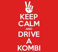 Keep Calm and Drive A Kombi by ultimatekombi