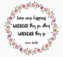 Some Cause Happiness Wherever They Go - Oscar Wilde T-Shirt