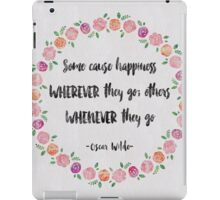 Some Cause Happiness Wherever They Go - Oscar Wilde iPad Case/Skin