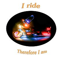 I Ride Therefore I Am Photographic Print