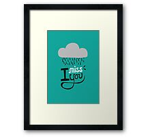 I miss you. Framed Print