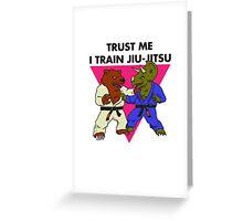 Trust Me I Train Jiu-Jitsu Greeting Card