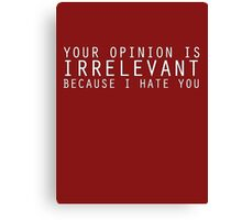 Your Opinion Is Irrelevant Canvas Print