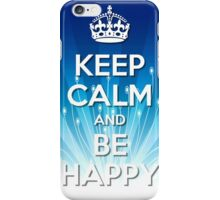 Keep Calm and Be Happy iPhone Case/Skin