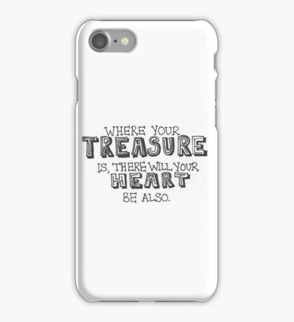 Where your treasure is, there will your heart be also. iPhone Case/Skin
