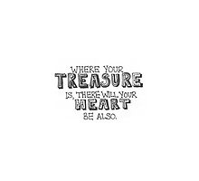Where your treasure is, there will your heart be also. by lighttwoods