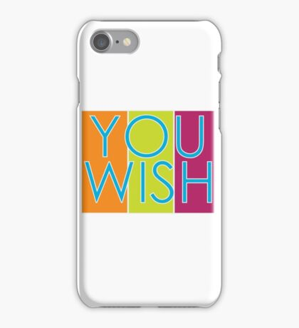 you wish iPhone Case/Skin