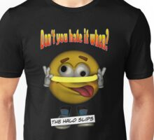 Don't You Hate It When? The Halo Slips Unisex T-Shirt