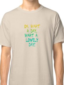 What a lovely day! Classic T-Shirt