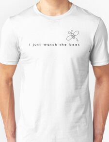 I Just Watch the Bees Unisex T-Shirt