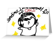Sometimes I'm full of crap Greeting Card