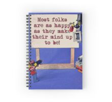 """Most folks are as happy as they make their mind up to be!"" Spiral Notebook"