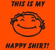 "This is my ""HAPPY"" shirt by DDLeach"