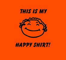 "This is my ""HAPPY"" shirt Unisex T-Shirt"
