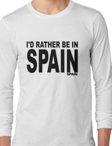 I'd rather be in Spain Long Sleeve T-Shirt
