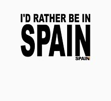 I'd rather be in Spain Unisex T-Shirt