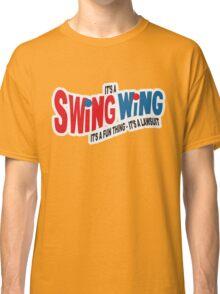It's a Swing Wing, it's a fun thing Classic T-Shirt
