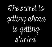 The secret to getting ahead is getting started by Julia Gorst