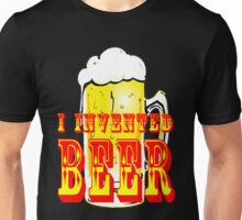 I Invented Beer Unisex T-Shirt