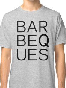 Barbeques - BAR BEQ UES Classic T-Shirt