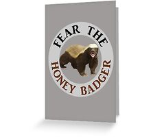 Fear the Honey Badger Greeting Card