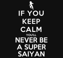If You Keep Calm You'll Never Be A Super Saiyan - T-shirts & Hoodies by Prasham Arts