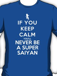 If You Keep Calm You'll Never Be A Super Saiyan - T-shirts & Hoodies T-Shirt
