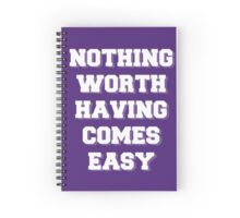 Nothing Worth Having Spiral Notebook