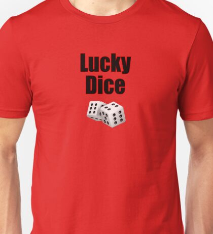 Lucky Dice - Casino Game Player T-Shirt Unisex T-Shirt