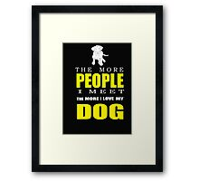 The more people I meet the more I love my dog T-shirts & Hoodies Framed Print